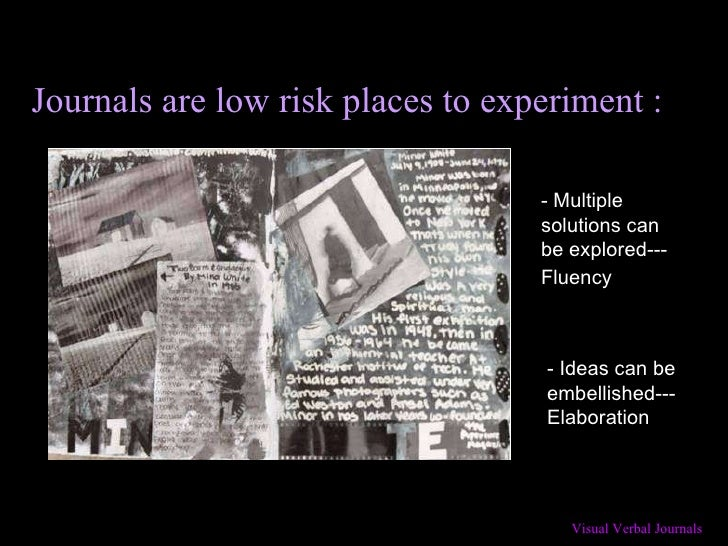 - Multiple solutions can be explored---Fluency   Journals are low risk places to experiment : - Ideas can be embellished--...