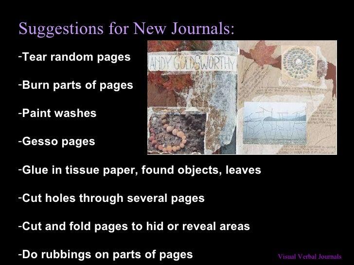 Suggestions for New Journals: <ul><li>Tear random pages </li></ul><ul><li>Burn parts of pages </li></ul><ul><li>Paint wash...