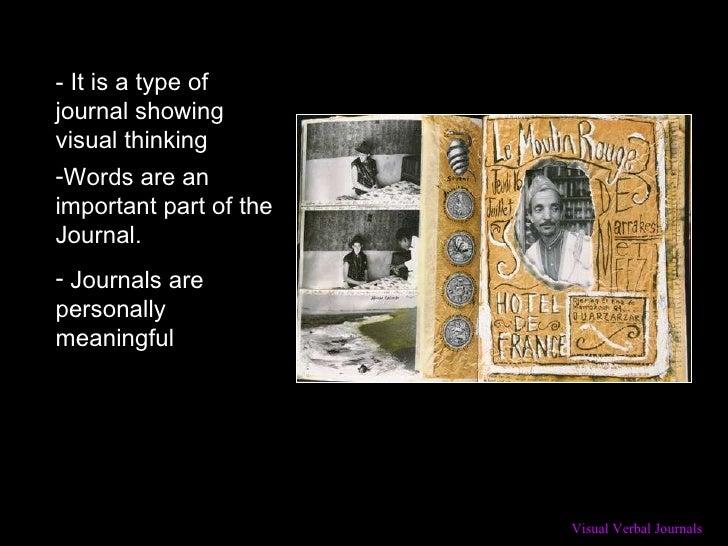 - It is a type of journal showing visual thinking <ul><li>Words are an important part of the Journal.  </li></ul><ul><li>J...