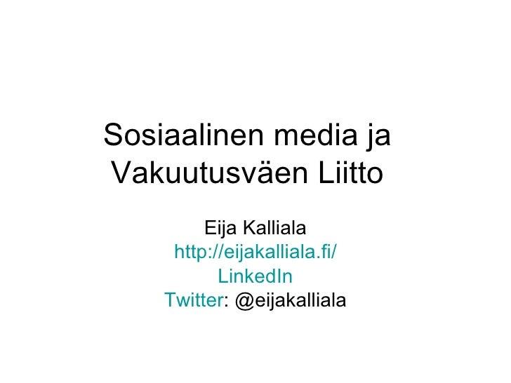 Sosiaalinen media jaVakuutusväen Liitto         Eija Kalliala     http://eijakalliala.fi/           LinkedIn    Twitter: @...