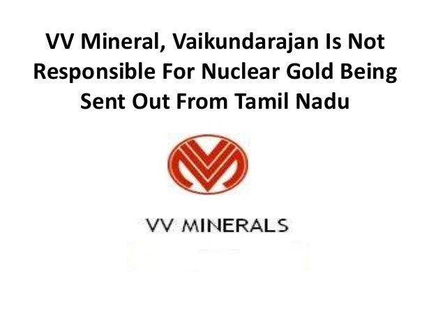 VV Mineral, Vaikundarajan Is Not  Responsible For Nuclear Gold Being  Sent Out From Tamil Nadu