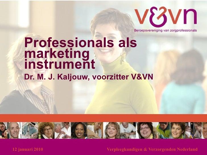 Professionals als marketing instrument Dr. M. J. Kaljouw, voorzitter V&VN