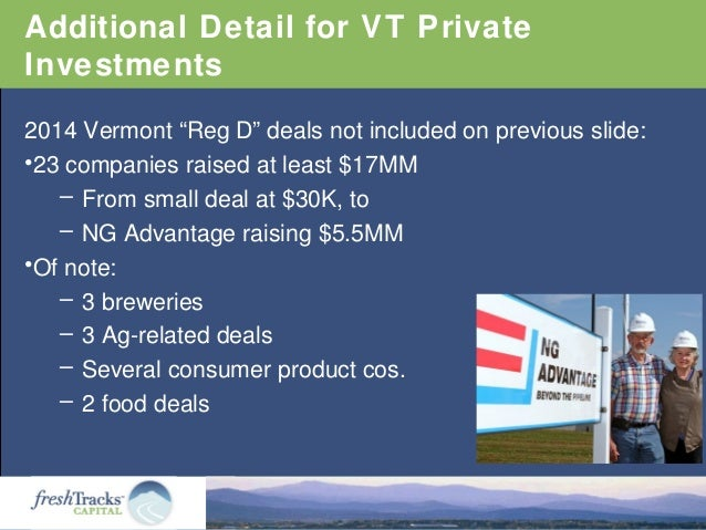 """Additional Detail for VT Private Investments 2014 Vermont """"Reg D"""" deals not included on previous slide: •23 companies rais..."""