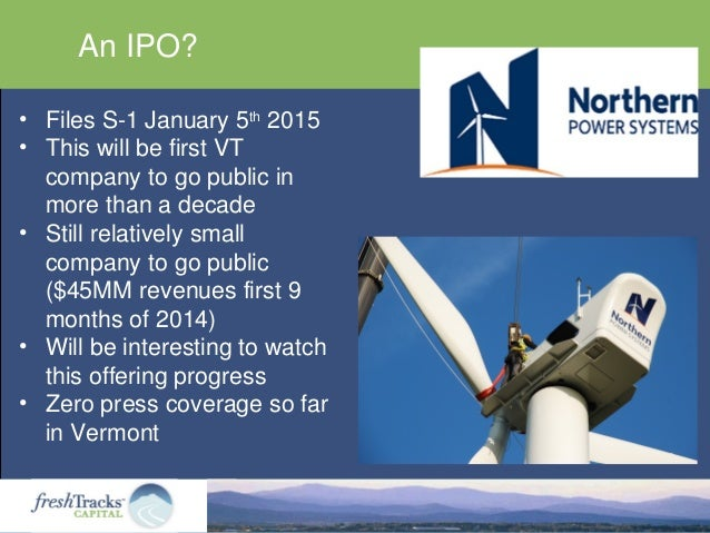 An IPO? • Files S-1 January 5th 2015 • This will be first VT company to go public in more than a decade • Still relatively...