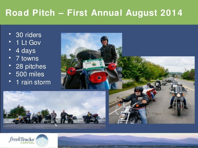 Road Pitch – First Annual August 2014 • 30 riders • 1 Lt Gov • 4 days • 7 towns • 28 pitches • 500 miles • 1 rain storm