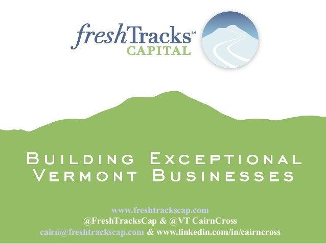 www.freshtrackscap.com @FreshTracksCap & @VT CairnCross cairn@freshtrackscap.com & www.linkedin.com/in/cairncross
