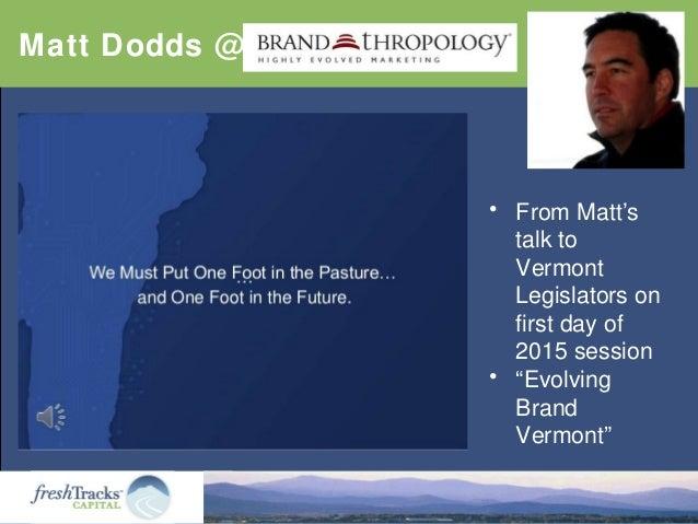 "Matt Dodds @ • From Matt's talk to Vermont Legislators on first day of 2015 session • ""Evolving Brand Vermont"""