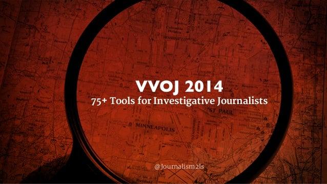 VVOJ 2014  75+ Tools for Investigative Journalists  @Journalism2ls