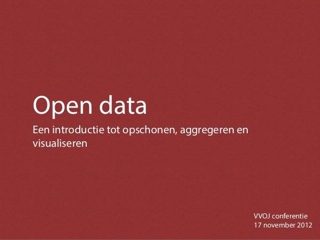 Open dataEen introductie tot opschonen, aggregeren envisualiseren                                               VVOJ confe...