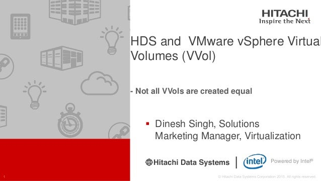 Powered by Intel® HDS and VMware vSphere Virtual Volumes (VVol) - Not all VVols are created equal  Dinesh Singh, Solution...