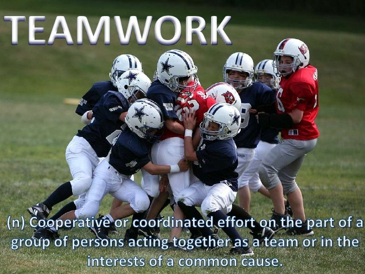 TEAMWORK<br />(n) Cooperative or coordinated effort on the part of a group of persons acting together as a team or in the ...