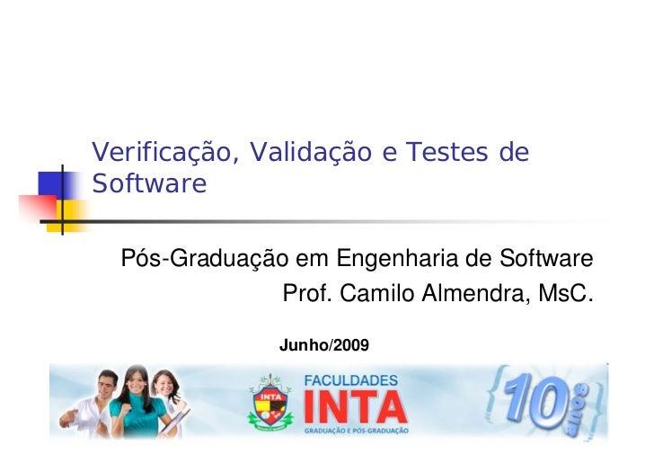 Verificação, Validação e Testes de Software    Pós-Graduação em Engenharia de Software               Prof. Camilo Almendra...