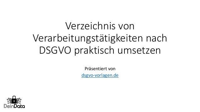 Verzeichnis von Verarbeitungstätigkeiten nach DSGVO praktisch umsetzen Präsentiert von dsgvo-vorlagen.de