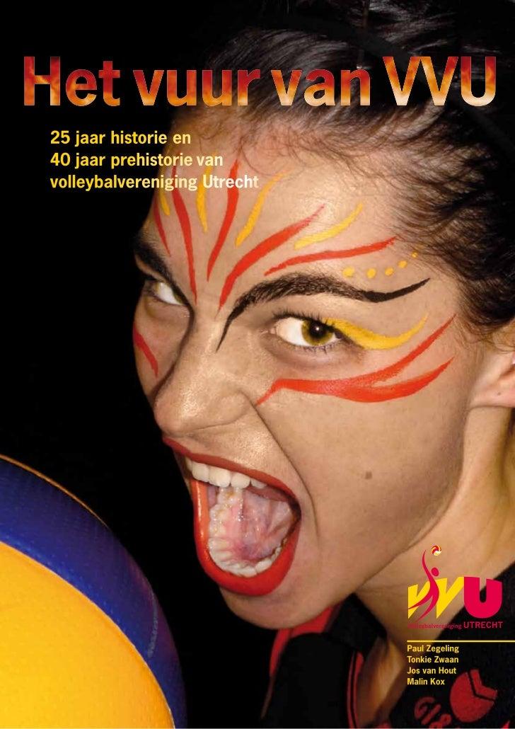 25 jaar historie en               40 jaar prehistorie van               volleybalvereniging Utrecht                       ...