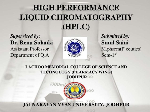 LACHOO MEMORIAL COLLEGE OF SCIENCE AND TECHNOLOGY (PHARMACY WING) JODHPUR HIGH PERFORMANCE LIQUID CHROMATOGRAPHY (HPLC) Su...