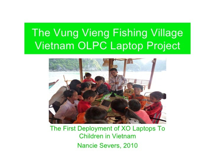 The Vung Vieng Fishing Village Vietnam OLPC Laptop Project        The First Deployment of XO Laptops To              Child...