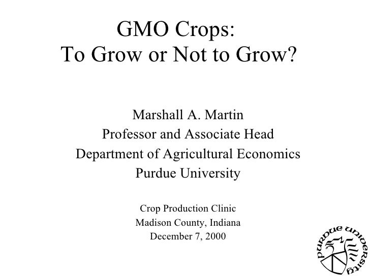 GMO Crops:  To Grow or Not to Grow? Marshall A. Martin Professor and Associate Head Department of Agricultural Economics P...