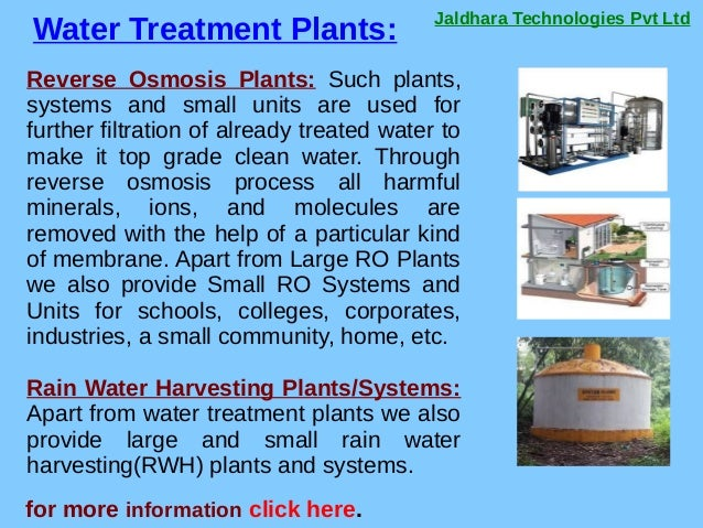 Jaldhara Technologies Pvt Ltd Water Treatment Plants: for more information click here. Reverse Osmosis Plants: Such plants...