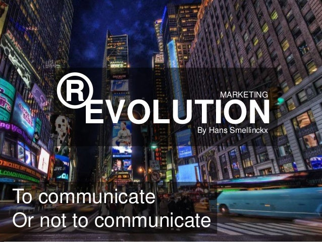 ®EVOLUTION                        MARKETING                   By Hans SmellinckxTo communicateOr not to communicate       ...