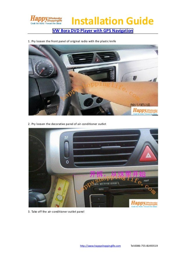 Installation Guide                   VW Bora DVD Player with GPS Navigation1. Pry loosen the front panel of original radio...