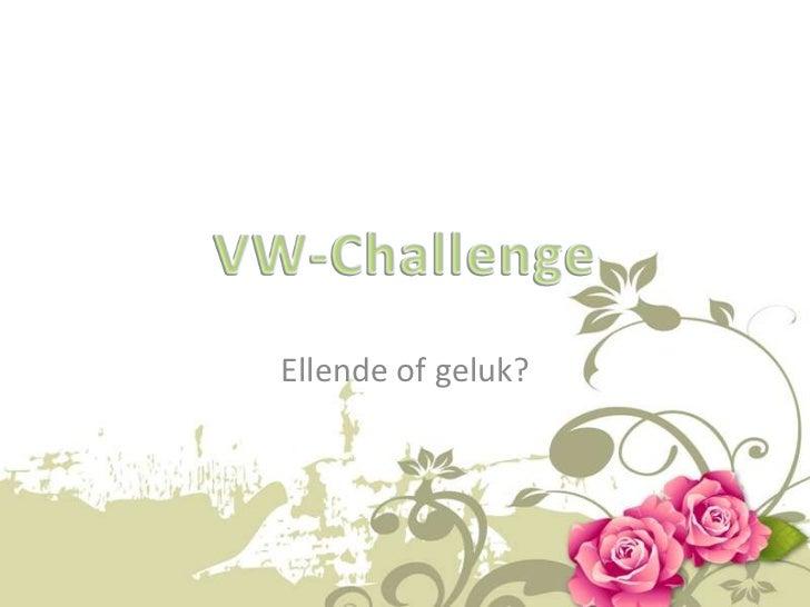 VW-Challenge<br />Ellende of geluk?<br />
