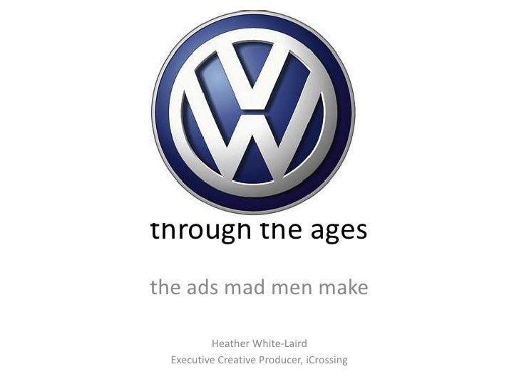 through the ages<br />the ads mad men make<br />Heather White-Laird<br />Executive Creative Producer, iCrossing<br />