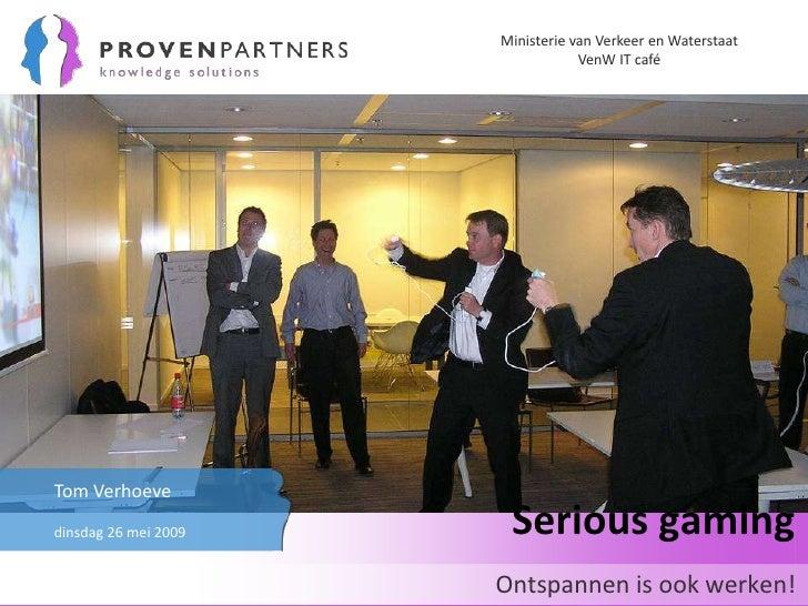 Ministerie van Verkeer en Waterstaat                                   VenW IT café     Tom Verhoeve dinsdag 26 mei 2009  ...