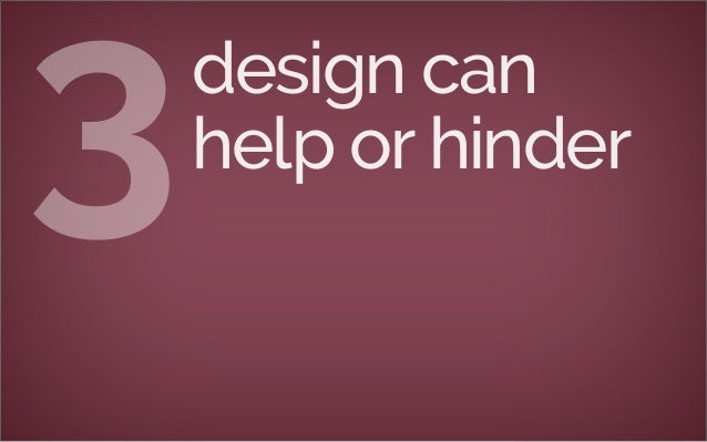 design can help or hinder3