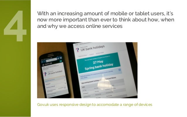 Gov.uk uses responsive design to accomodate a range of devices With an increasing amount of mobile or tablet users, it's n...
