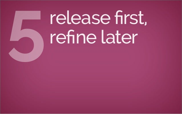 release first, refine later5