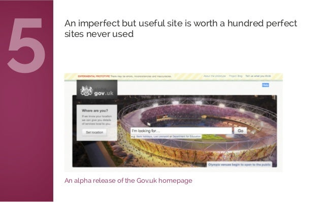 An alpha release of the Gov.uk homepage An imperfect but useful site is worth a hundred perfect sites never used 5