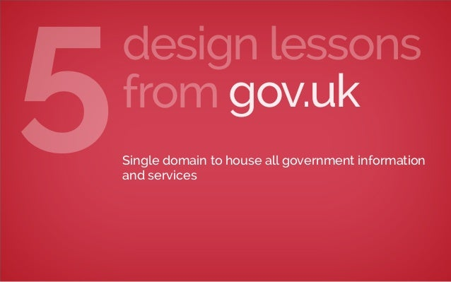 gov.uk design lessons from5Single domain to house all government information and services