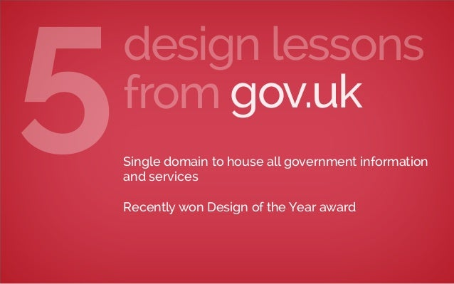 gov.uk design lessons from5Single domain to house all government information and services Recently won Design of the Year ...