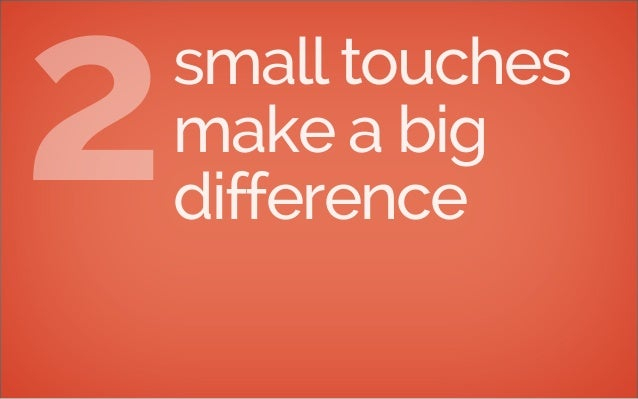 small touches make a big dif 2 ference