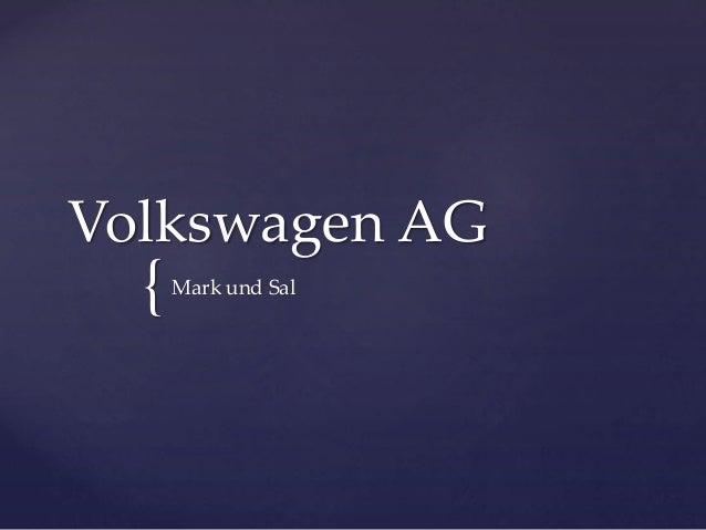 Volkswagen AG  {  Mark und Sal
