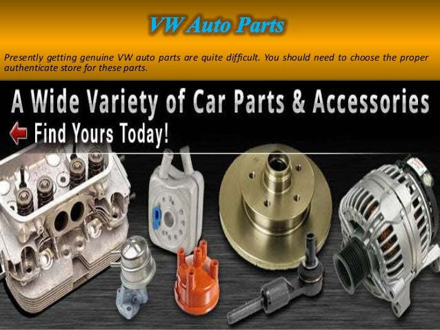 Presently getting genuine VW auto parts are quite difficult. You should need to choose the proper authenticate store for t...