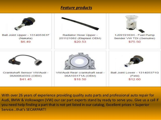 Feature products With over 26 years of experience providing quality auto parts and professional auto repair for Audi, BMW ...