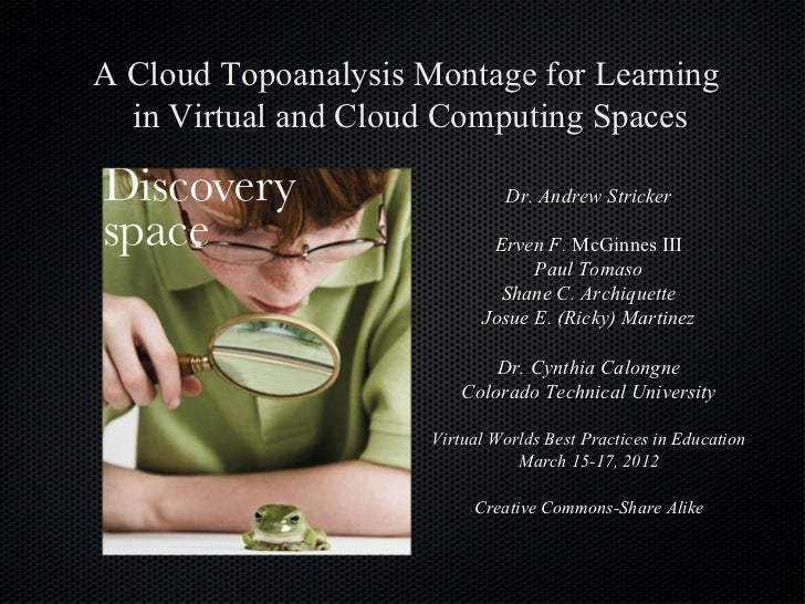 A Cloud Topoanalysis Montage for Learning  in Virtual and Cloud Computing Spaces                               Dr. Andrew ...