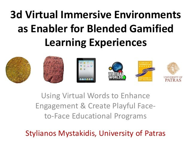 3d Virtual Immersive Environments as Enabler for Blended Gamified Learning Experiences Using Virtual Words to Enhance Enga...