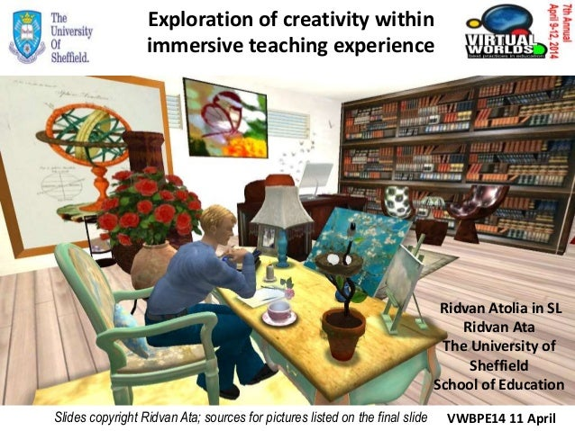 Exploration of creativity within immersive teaching experience Ridvan Atolia in SL Ridvan Ata The University of Sheffield ...
