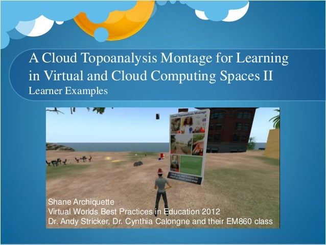 A Cloud Topoanalysis Montage for Learning in Virtual and Cloud Computing Spaces II Learner Examples Shane Archiquette Virt...