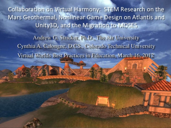 Collaboration on Virtual Harmony: STEM Research on theMars Geothermal, Nonlinear Game Design on Atlantis and          Unit...