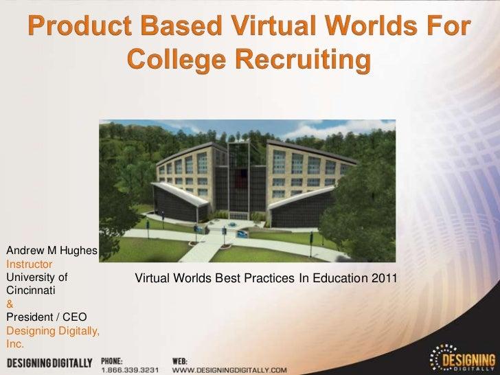Andrew M HughesInstructorUniversity of          Virtual Worlds Best Practices In Education 2011Cincinnati&President / CEOD...