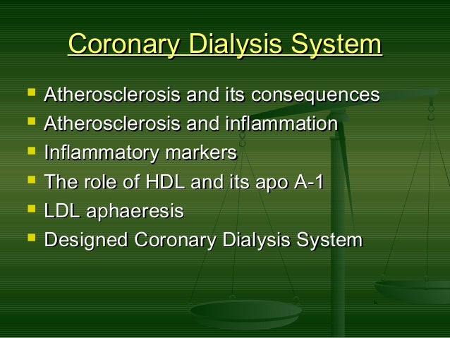 Coronary Dialysis SystemCoronary Dialysis System  Atherosclerosis and its consequencesAtherosclerosis and its consequence...