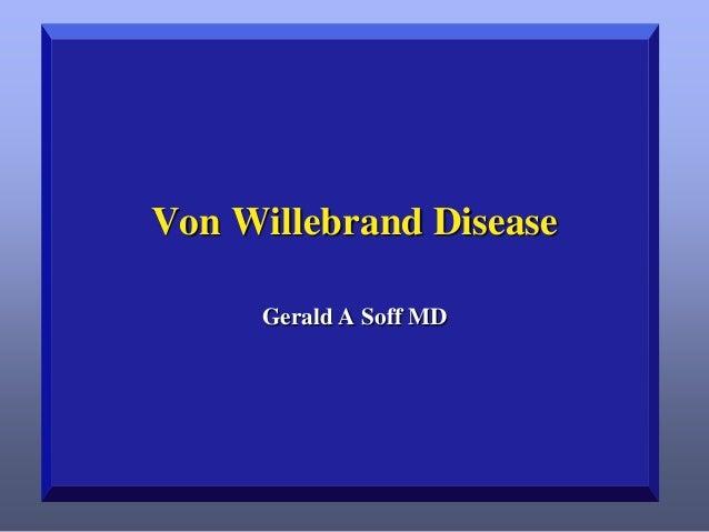 Von Willebrand Disease Gerald A Soff MD