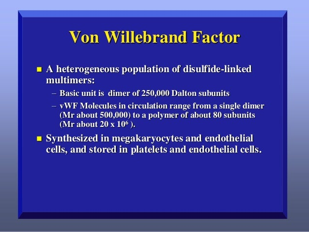 Von Willebrand Factor   Von Willebrand factor serves as a carrier protein for FVIII and promotes platelet aggregation aft...