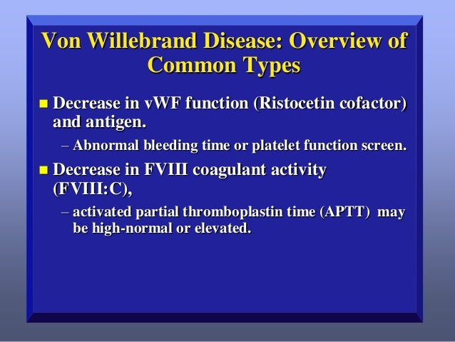 Definitions VWD  Autosomally inherited bleeding disorder with a reduced amount or function of VWF.  VWF  The glycoprotein ...