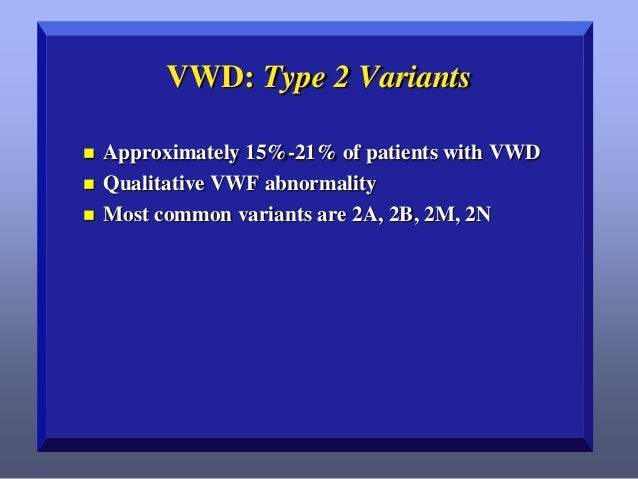 VWD: Type 2N         Also called VWD Normandy and autosomal hemophilia 1%-2% of all VWD patients Mutation in region ...