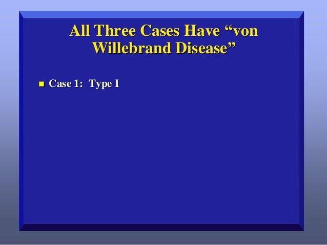 """All Three Cases Have """"von Willebrand Disease""""   Case 1: Type I"""