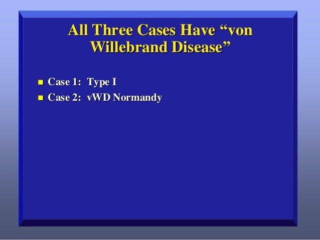 """All Three Cases Have """"von Willebrand Disease""""     Case 1: Type I Case 2: vWD Normandy"""